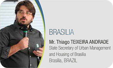 BRASILIA-Mr.	Thiago TEIXEIRA	ANDRADE / State Secretary of Urban Management and Housing of Brasilia Brasilia, BRAZIL