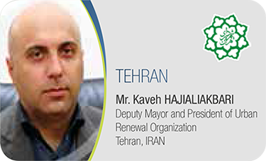 TEHRAN-Mr.	Kaveh HAJIALIAKBARI / Deputy Mayor and President of Urban Renewal Organization Tehran, IRAN